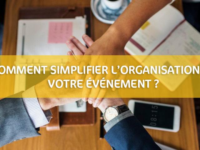 Comment simplifier l'organisation de votre événement ?
