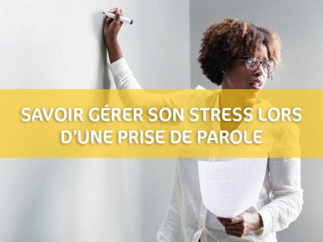 Gérer son stress pendant une prise de parole