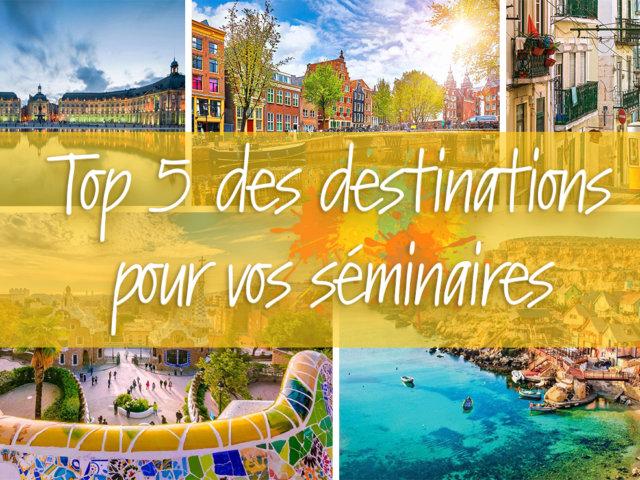 Top 5 des destinations pour vos séminaires